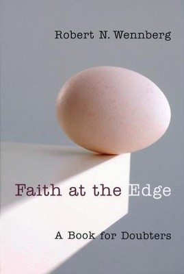 Faith at the Edge: A Book for Doubters   -     By: Robert N. Wennberg