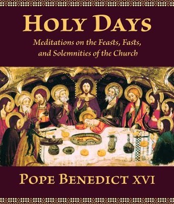 Holy Days: Meditations on the Feasts, Fasts, and Solemnities of the Church  -     By: Pope Benedict XVI