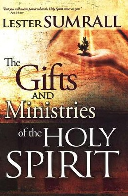 The Gifts and Ministries of the Holy Spirit Updated Edition  -     By: Lester Sumrall