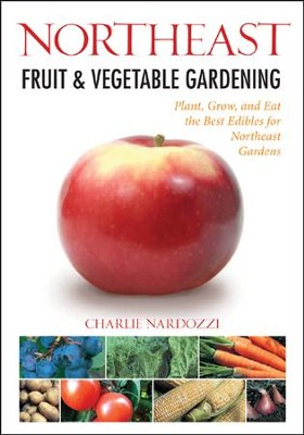 Northeast Fruit and Vegetable Gardening  -     By: Cool Springs Press