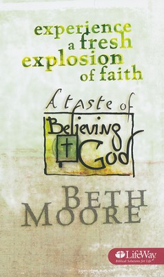 Experience a Fresh Explosion of Faith: A Taste of Believing God (Booklet)  -     By: Beth Moore
