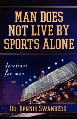 Man Does Not Live by Sports Alone - eBook  -     By: Dennis Swanberg
