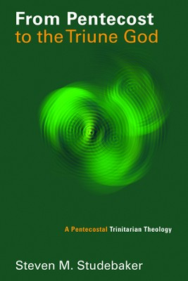 From Pentecost to the Fellowship of the Triune God: A Pentecostal Trinitarian Theology  -     By: Steven M. Studebaker