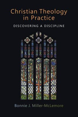 Christian Theology in Practice: Discovering a Discipline  -     By: Bonnie J. Miller-McLemore