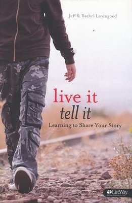 Live It, Tell It: Learning to Share Your Story, Member Book  -     By: Jeff Lovingood, Rachel Lovingood