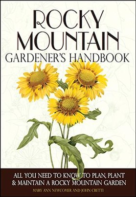 Rocky Mountain Gardener's Handbook: All You Need to Know to Plan, Plant & Maintain a Rocky Mountain Garden  -     By: John Cretti, Mary Ann Newcomer