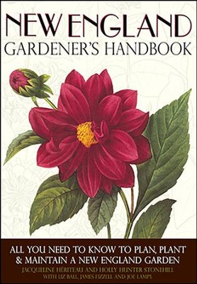New England Gardener's Handbook: All You Need to Know to Plan, Plant & Maintain a New England Garden  -     By: Jacqueline Heriteau, Holly Hunter Stonehill, Liz Ball