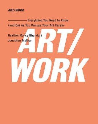 ART/WORK: Everything You Need to Know (and Do) As You Pursue Your Art Career - eBook  -     By: Heather Darcy Bhandari, Jonathan Melber