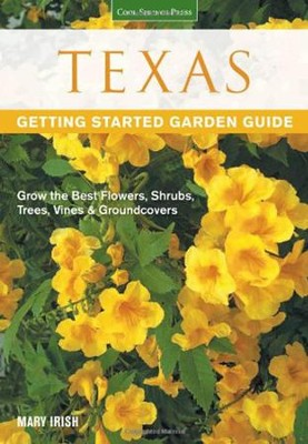 Texas: Getting Started Garden Guide   -     By: Mary Irish