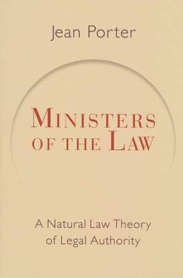 Ministers of the Law: A Natural Law Theory of Legal Authority  -     By: Jean Porter