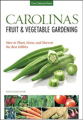 Carolinas Fruit & Vegetable Gardening: Grow the Best Edibles for North Carolina and South Carolina Gardens  -     By: Katie Elzer-Peters