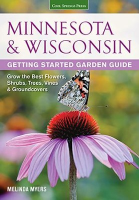 Minnesota & Wisconsin: Getting Started Garden Guide    -     By: Melinda Myers