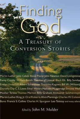 Finding God: A Treasury of Conversion Stories  -     Edited By: John M. Mulder     By: Edited by John M. Mulder & Hugh T. Kerr