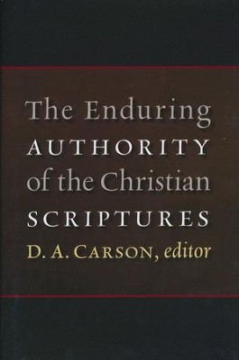 The Enduring Authority of the Christian Scriptures  -     Edited By: D.A. Carson     By: Edited by D.A. Carson
