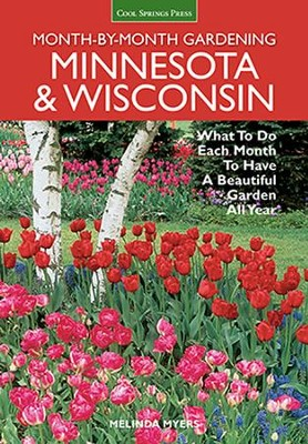 Minnesota & Wisconsin Month-by-Month Gardening: What to Do Each Month to Have A Beautiful Garden All Year  -     By: Melinda Myers