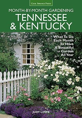 Tennessee & Kentucky Month-by-Month Gardening: What To Do Each Month To Have A Beautiful Garden All Year  -     By: Judy Lowe