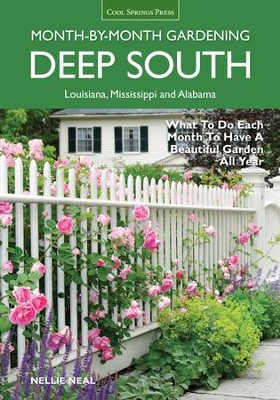 Deep South Month-by-Month Gardening: What to do Each Month to Have a Beautiful Garden All Year (Louisiana, Mississippi, and Alabama)  -     By: Nellie Nela