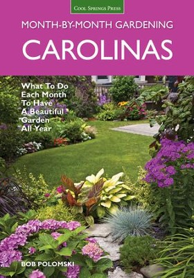 Carolinas Month-by-Month Gardening: What to do Each Month to Have a Beautiful Garden All Year  -     By: Bob Polomski