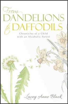 From Dandelions to Daffodils: Chronicles of a Child with an Alcoholic Parent  -     By: Lacey Anne Black