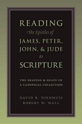 Reading the Epistles of James, Peter, John, & Jude  as Scripture: The Shaping & Shape of a Cononical Collection  -     By: Robert W. Wall, David Nienhuis