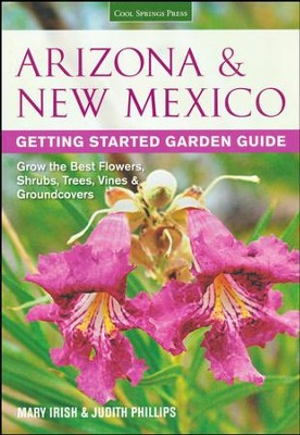 Arizona & New Mexico Getting Started Garden Guide  -     By: Mary Irish, Judith Phillips