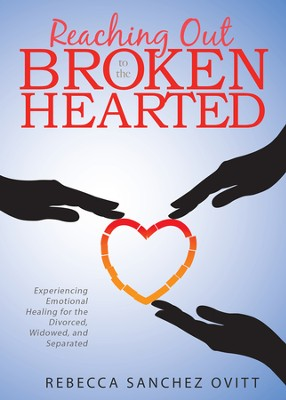 Reaching Out to the Brokenhearted: Experiencing Emotional Healing for the Divorced, Widowed, and Separated - eBook  -     By: Rebecca Sanchez Ovitt