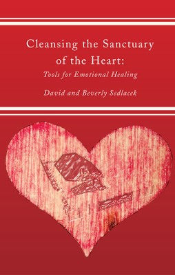 Cleansing the Sanctuary of the Heart, Second Edition - eBook  -     By: David Sedlacek, Beverly Sedlacek