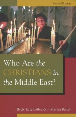 Who Are the Christians in the Middle East? Second Edition  -     By: Betty Jane Bailey, Martin Bailey