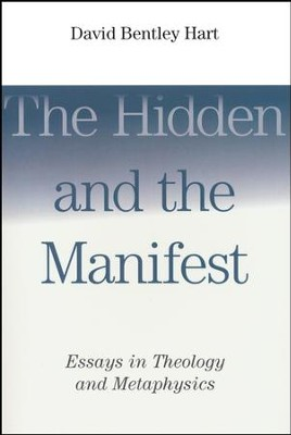 The Hidden and the Manifest: Essays in Theology and Metaphysics  -     By: David Bentley Hart