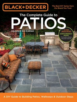 Black & Decker Complete Guide to Patios, 3rd Edition: A DIY Guide to Building Patios, Walkways & Outdoor Steps  -     By: Cool Springs Press