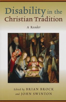 Disability in the Christian Tradition: A Reader  -     Edited By: Brian Brock, John Swinton     By: Edited by Brian Brock & John Swinton