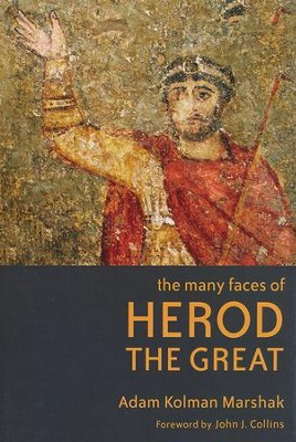 The Many Faces of Herod the Great  -     By: Adam Kolman Marshak