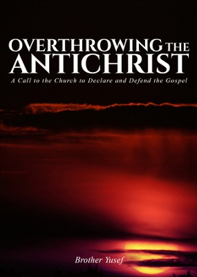 Overthrowing the Antichrist: A Call to the Church to Declare and Defend the Gospel - eBook  -     By: Brother Yusef