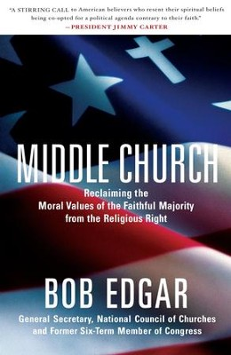 Middle Church: Reclaiming the Moral Values of the Faithful Majority from the Religious Right - eBook  -     By: Bob Edgar