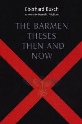 The Barmen Theses Then and Now: The 2004 Warfield Lectures at Princeton Theological Seminary  -     By: Eberhard Busch