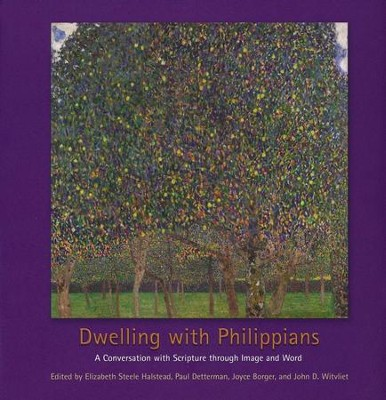 Dwelling with Philippians: A Conversation with Scripture through Image and Word  -     Edited By: Elizabeth Steele Halstead, Paul Detterman, Joyce Borger, John D. Witvliet