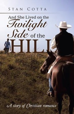 And She Lived on the Twilight Side of the Hill: A Story of Christian Romance - eBook  -     By: Stan Cotta