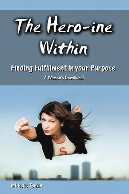The Hero-Ine Within, Finding Fulfillment in Your Purpose: A Women's Devotional - eBook  -     By: Michelle Tonkin
