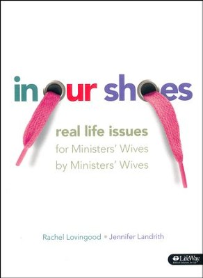 In Our Shoes: Real Life Issues for Ministers' Wives by Minister's Wives, Member Book  -     By: Rachel Lovingood, Jennifer Landrith