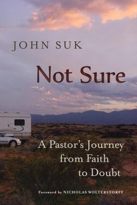 Not Sure: A Pastor's Journey from Faith to Doubt  -     By: John Suk