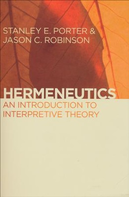Hermeneutics: An Introduction to Interpretive Theory   -     By: Stanley E. Porter, Jason C. Robinson