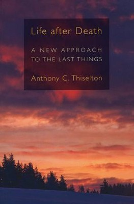 Life after Death: A New Approach to the Last Things  -     By: Anthony C. Thiselton