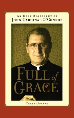 Full of Grace: An Oral Biography of John Cardinal O'Connor - eBook  -     By: Terry Golway