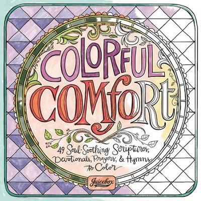 Colorful Comfort 49 Soul Soothing Scriptures Devotionals Prayers Hymns To