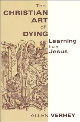 The Christian Art of Dying: Learning from Jesus  -     By: Allen Verhey