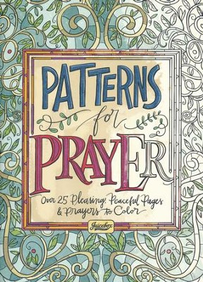 Patterns For Prayer: Over 25 Pleasing, Peaceful Pages & Prayers to Color  -     By: Juicebox Designs