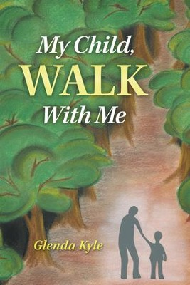 My Child, Walk with Me - eBook  -     By: Glenda Kyle