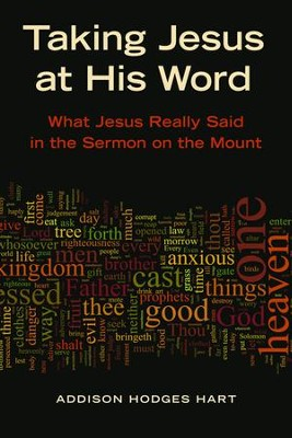 Taking Jesus at His Word: What Jesus Really Said in the Sermon on the Mount  -     By: Addison H. Hart