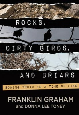 Rocks, Dirty Birds, and Briars: Sowing Truth In A Time of Lies - eBook  -     By: Franklin Graham, Donna Lee Toney