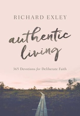 Authentic Living: 369 Devotions For A Deliberate Faith - eBook  -     By: Richard Exley